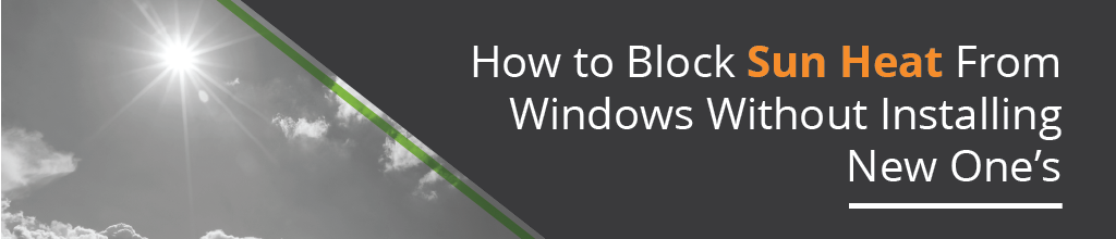 Best Way to Block Sun Heat from Windows [Professionally]
